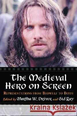 The Medieval Hero on Screen : Representations from Beowulf to Buffy Martha W. Driver Sid Ray Jonathan Rosenbaum 9780786419265 McFarland & Company