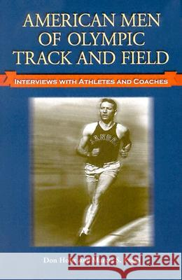 American Men of Olympic Track and Field: Interviews with Athletes and Coaches Don Holst Marcia S. Popp 9780786419302
