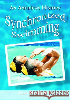 Synchronized Swimming: An American History Dawn Pawson Bean 9780786419487