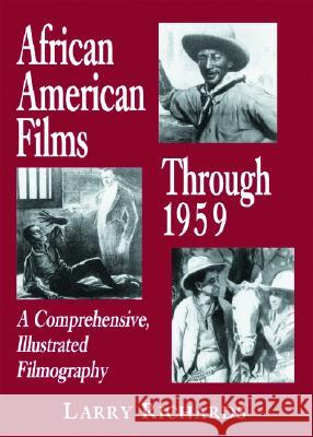 African American Films Through 1959 : A Comprehensive, Illustrated Filmography Larry Richards 9780786422746