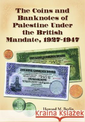 The Coins and Banknotes of Palestine Under the British Mandate, 1927-1947 Howard M. Berlin 9780786424450