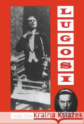 Lugosi : His Life in Films, on Stage, and in the Hearts of Horror Lovers Gary Don Rhodes F. Richard Sheffield 9780786427659 McFarland & Company