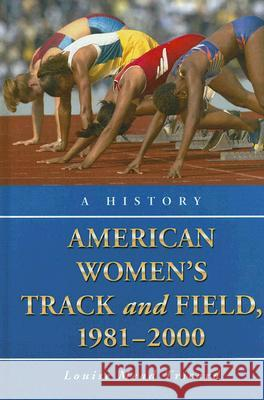 American Women's Track and Field, 1981-2000: A History Louise Mead Tricard 9780786429738