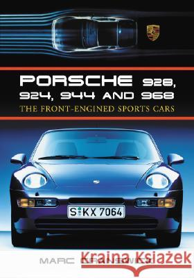 Porsche 928, 924, 944 and 968: The Front-Engined Sports Cars Marc Cranswick 9780786430406
