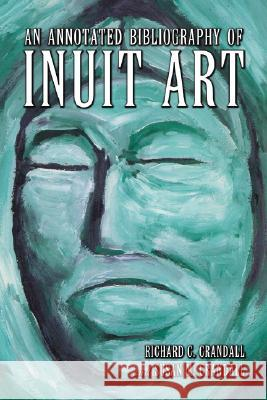 An Annotated Bibliography of Inuit Art Richard C. Crandall Susan M. Crandall 9780786430918