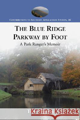 The Blue Ridge Parkway by Foot : A Park Ranger's Memoir Tim Pegram 9780786431403