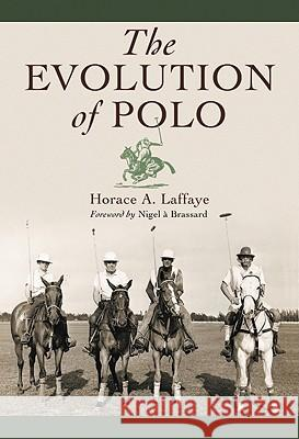 The Evolution of Polo Horace A. Laffaye 9780786438143 McFarland & Company