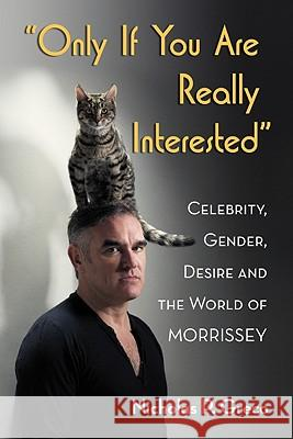Only If You Are Really Interested : Celebrity, Gender, Desire and the World of Morrissey Nicholas P. Greco 9780786462742