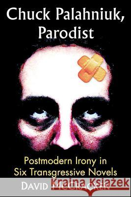 Chuck Palahniuk, Parodist: Postmodern Irony in Six Transgressive Novels David McCracken 9780786479290