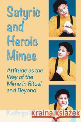 Satyric and Heroic Mimes: Attitude as the Way of the Mime in Ritual and Beyond Kathryn Wylie 9780786493753