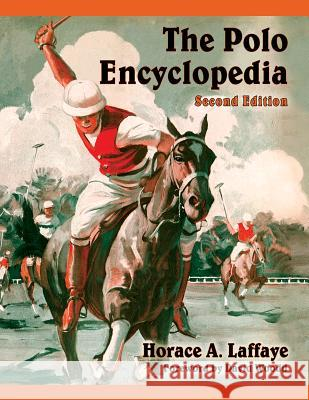 The Polo Encyclopedia Horace A. Laffaye 9780786495771 McFarland & Company