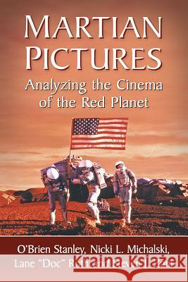 Martian Pictures: Analyzing the Cinema of the Red Planet O'Brien Stanley Nicki L. Michalski Lane
