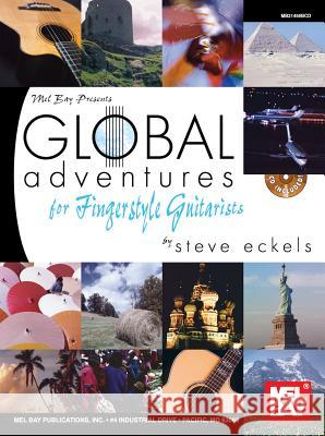 Global Adventures for Fingerstyle Guitarists [With CD (Audio)] Bryan Eckels 9780786676743