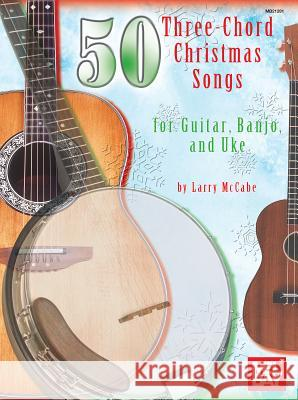 50 Three-Chord Christmas Songs for Guitar, Banjo, and Uke Larry McCabe 9780786677160