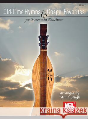 Old-Time Hymns & Gospel Favorites for Mountain Dulcimer Anne Lough 9780786679355