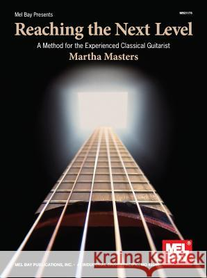 Reaching the Next Level: A Method for the Experienced Classical Guitarist Martha Masters 9780786679812