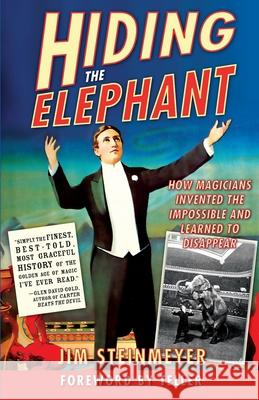 Hiding the Elephant: How Magicians Invented the Impossible and Learned to Disappear Jim Steinmeyer William Stout Teller 9780786714018