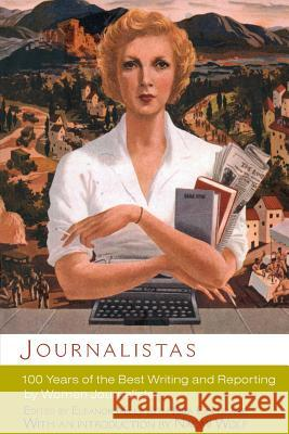 Journalistas: 100 Years of the Best Writing and Reporting by Women Journalists Eleanor Mills Kira Cochrane Naomi Wolf 9780786716678 Carroll & Graf Publishers