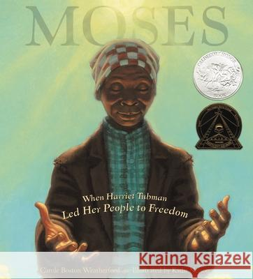 Moses: When Harriet Tubman Led Her People to Freedom Carole Boston Weatherford Kadir Nelson 9780786851751