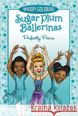 Sugar Plum Ballerinas #3: Perfectly Prima Whoopi Goldberg Maryn Roos 9780786852628