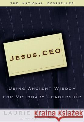 Jesus CEO: Using Ancient Wisdom for Visionary Leadership Laurie Beth Jones 9780786881260