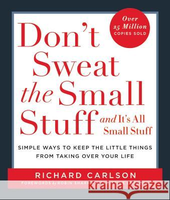 Don't Sweat the Small Stuff and It's All Small Stuff: Simple Ways to Keep the Little Things from Taking Over Your Life Richard Carlson 9780786881857
