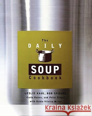 The Daily Soup Cookbook Leslie Kaul Peter Siegel Carla Ruben 9780786883004