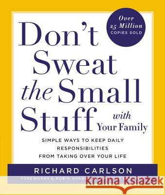 Don't Sweat the Small Stuff with Your Family: Simple Ways to Keep Daily Responsibilities from Taking Over Your Life Richard Carlson 9780786883370