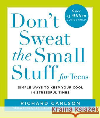 Don't Sweat the Small Stuff for Teens: Simple Ways to Keep Your Cool in Stressful Times Richard Carlson 9780786885978