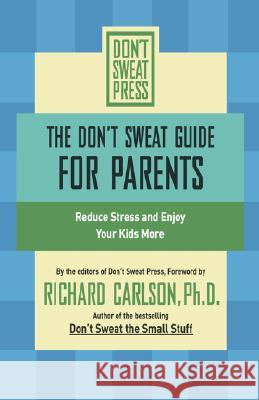 The Don't Sweat Guide for Parents: Reduce Stress and Enjoy Your Kids More Richard Carlson 9780786887187