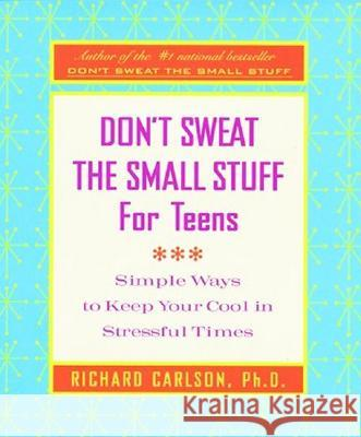 Don't Sweat the Small Stuff for Teens Journal Richard Carlson 9780786887651