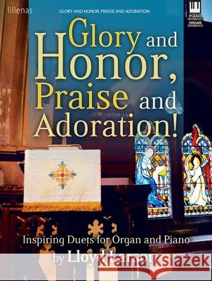 Glory and Honor, Praise and Adoration!: Inspiring Duets for Organ and Piano Lloyd Larson 9780787714963 Lorenz Publishing Company