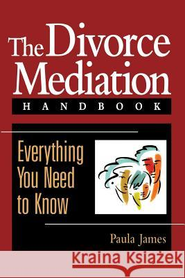The Divorce Mediation Handbook : Everything You Need to Know Paula James 9780787908720