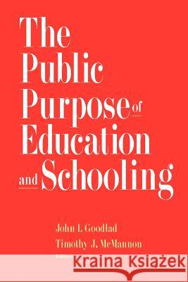 The Public Purpose of Education and Schooling John I. Goodlad Timothy J. McMannon Lesley Iura 9780787909345 Jossey-Bass