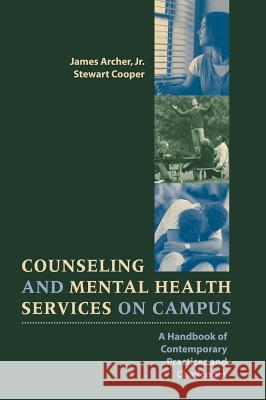 Counseling and Mental Health Services on Campus: A Handbook of Contemporary Practices and Challenges James Archer Stewart Cooper Archer 9780787910266