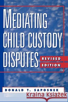 Mediating Child Custody Disputes : A Strategic Approach Donald T. Saposnek 9780787940515