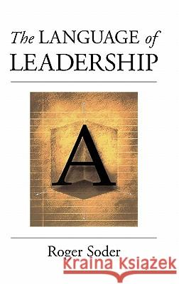 The Language of Leadership Roger Soder John I. Goodlad John I. Goodlad 9780787943608 Jossey-Bass