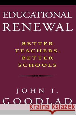 Educational Renewal: Better Teachers, Better Schools John I. Goodlad 9780787944223 Jossey-Bass