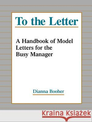 To the Letter : A Handbook of Model Letters for the Busy Executive Dianna Booher Booher 9780787944797