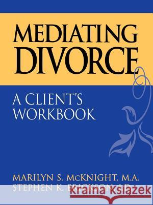 Mediating Divorce : A Client's Workbook Marilyn S. McKnight Stephen K. Erickson 9780787944858
