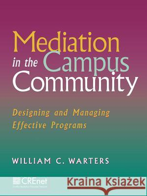 Mediation in the Campus Community : Designing and Managing Effective Programs William Warters 9780787947897