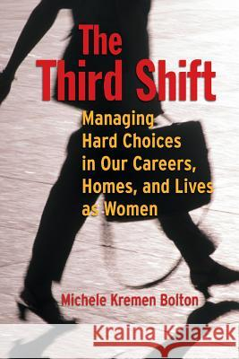 The Third Shift: Managing Hard Choices in Our Careers, Homes, and Lives as Women Michele Bolton JR. Ken Bolton 9780787948542 Jossey-Bass