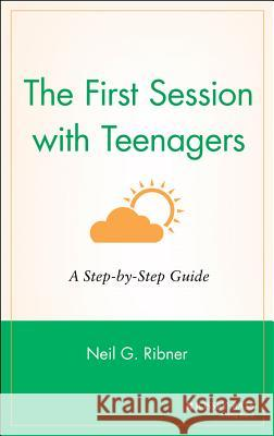 The First Session with Teenagers: A Step-By-Step Guide Neil G. Ribner Jeanne Heaton 9780787949822