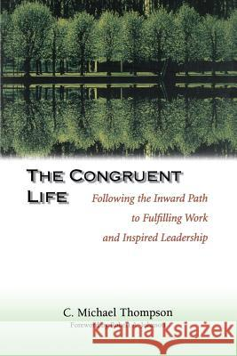 The Congruent Life : Following the Inward Path to Fulfilling Work and Inspired Leadership C. Michael Thompson Thompson                                 Robert A. Johnson 9780787950088 Jossey-Bass