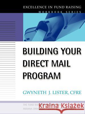 Building Your Direct Mail Program : Excellence in Fund Raising Workbook Series Gwyneth J. Lister 9780787955298
