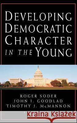 Developing Democratic Character in the Young Roger Soder John I. Goodlad Timothy J. McMannon 9780787956851 Jossey-Bass