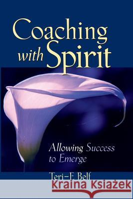 Coaching with Spirit: Allowing Success to Emerge Teri-E Belf Travis Twomey 9780787960483
