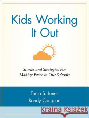 Kids Working It Out: Stories and Strategies for Making Peace in Our Schools Tricia S. Jones Randy Compton Mark Gerzon 9780787963798