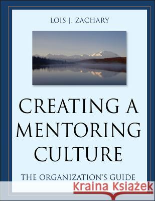 Creating a Mentoring Culture: The Organization's Guide [With CDROM] Lois J. Zachary Peter Koestenbaum 9780787964016