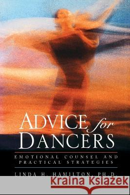 Advice for Dancers : Emotional Counsel and Practical Strategies Linda H. Hamilton 9780787964061